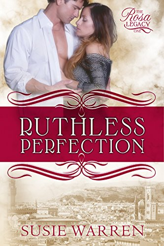 Ruthless Perfection: a contemporary romance (The Rosa Legacy Book 1) by Susie Warren