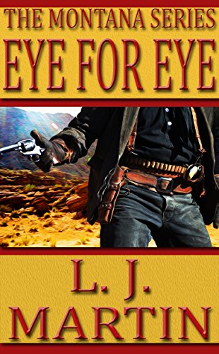 Eye For Eye: An Action Adventure Western Novella (The Montana Series) by L. J. Martin