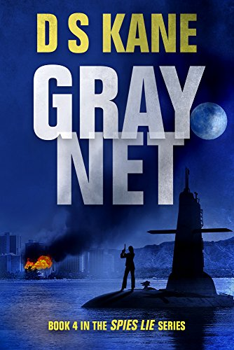 GrayNet: Book 4 of the Spies Lie Series by DS Kane
