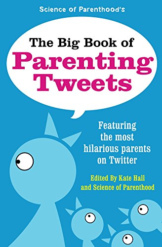 The Big Book of Parenting Tweets: Featuring the Most Hilarious Parents on Twitter by Jessica Ziegler