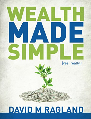 Wealth Made Simple (yes, really.) by David Ragland