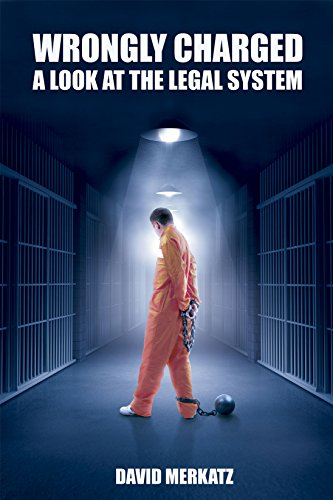 Wrongly Charged: A look at the legal system by David Merkatz