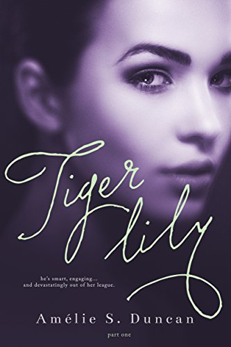 Tiger Lily: Part One by Amélie S. Duncan