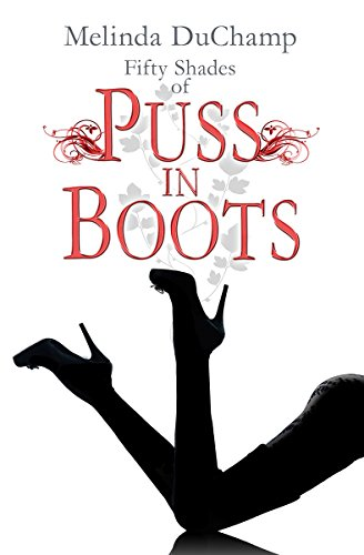 Fifty Shades of Puss in Boots (The Fifty Shades Of Jezebel Trilogy Book 2) by Melinda DuChamp