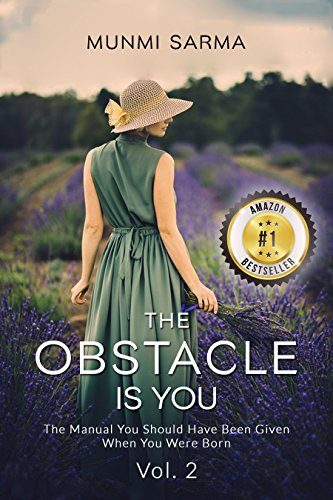 THE OBSTACLE IS YOU: The Manual You Should Have Been Given When You Were Born (How to Love Yourself Book 2) by Munmi Sarma