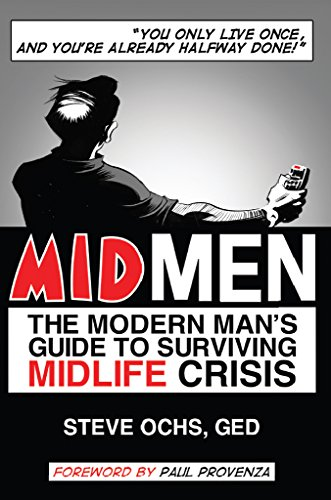 Midmen: The Modern Man's Guide to Surviving Midlife Crisis by Steve Ochs