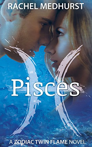 Pisces: A Zodiac Twin Flame Novel Book 1 (The Zodiac Twin Flame Series) by Rachel Medhurst