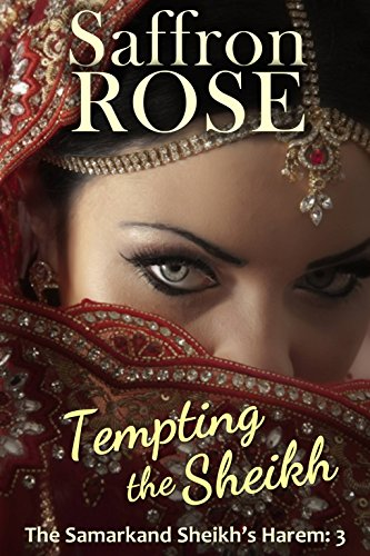 Tempting the Sheikh: Erotic Adventures for Exotic Nights (The Samarkand Sheikh's Harem Book 3) by Saffron Rose