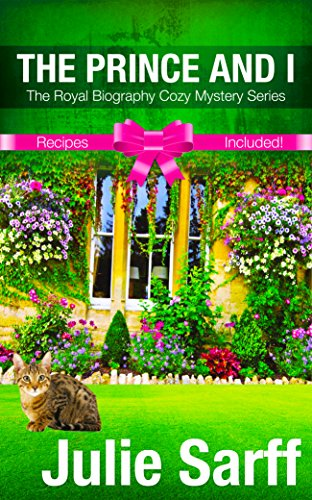 The Prince and I: The Royal Biography Cozy Mystery Series by Julie Sarff