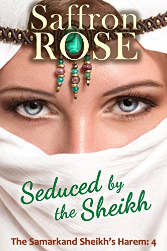 Seduced by the Sheikh: Erotic Adventures for Exotic Nights (The Samarkand Sheikh's Harem Book 4) by Saffron Rose