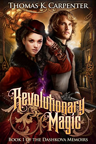 Revolutionary Magic (The Dashkova Memoirs Book 1) by Thomas K. Carpenter