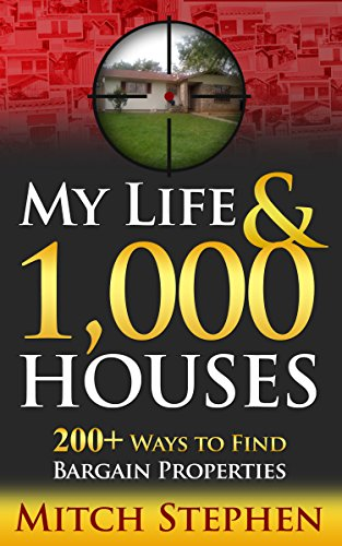 My Life & 1,000 Houses: 200+ Ways to Find Bargain Properties by Mitch Stephen