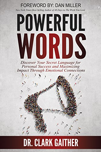 Powerful Words: Discover Your Secret Language for Personal Success and Maximizing Impact Through Emotional Connections by Clark Gaither