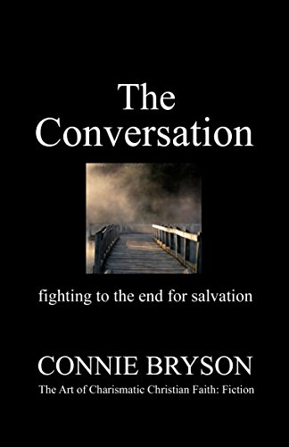 The Conversation: fighting to the end for salvation by Connie Bryson