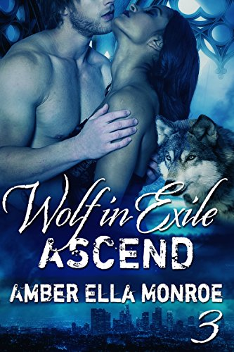 Ascend (Wolf in Exile Part III): Shapeshifter Paranormal Romance by Amber Ella Monroe