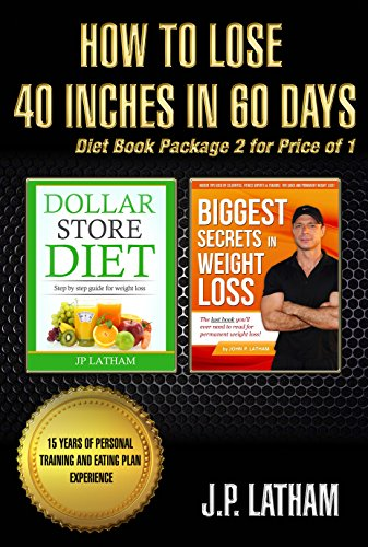 How to Lose 40 inches in 60 days: Diet book package 2 for price of 1 by JP Latham