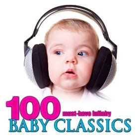 100 Must-Have Lullaby Baby Classics by Various artists