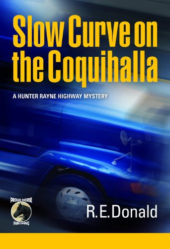 Slow Curve on the Coquihalla (A Hunter Rayne Highway Mystery, Book 1) by R.E. Donald