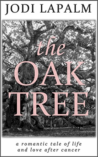 The Oak Tree: a romantic tale of life and love after cancer by Jodi LaPalm