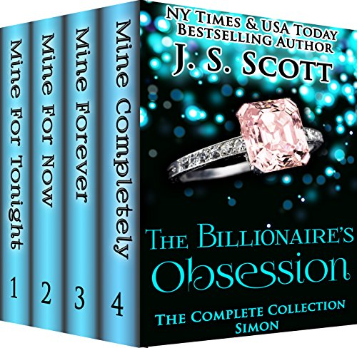 The Billionaire's Obsession: The Complete Collection Boxed Set (Mine For Tonight, Mine For Now, Mine Forever, Mine Completely) (The Billionaire's Obsession series Book 1) by J.S. Scott