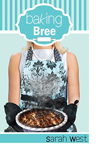 Baking Bree (Recipes for Romance Book 1) by Sarah West