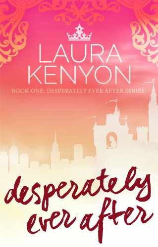 Desperately Ever After: Book One: Desperately Ever After Series by Laura Kenyon