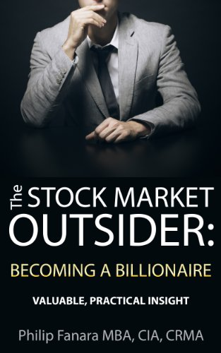 The Stock Market Outsider: Becoming a Billionaire: Valuable, Practical Insight by Philip Fanara