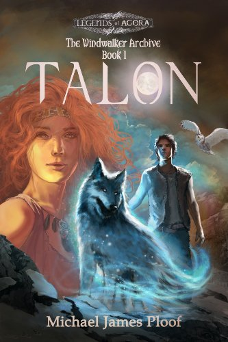 Talon: The Windwalker Archive: Book 1 (Legends of Agora) (The Windwalker Archive series) by Michael James Ploof