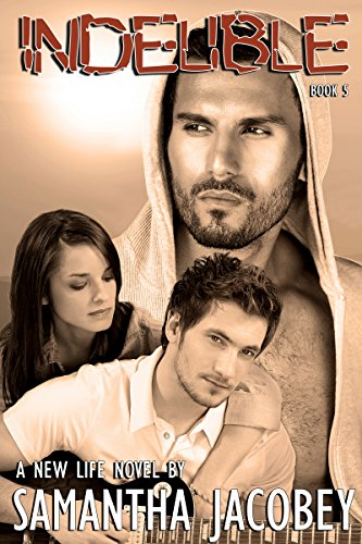 Indelible: Book 5 of A New Life Series by Samantha Jacobey