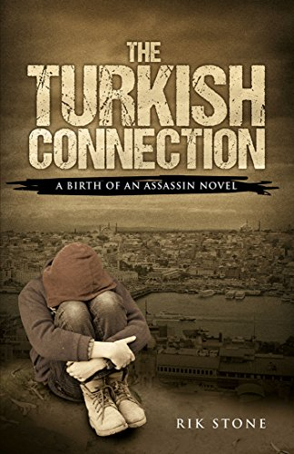 The Turkish Connection: A Birth of an Assassin Novel by Rik Stone