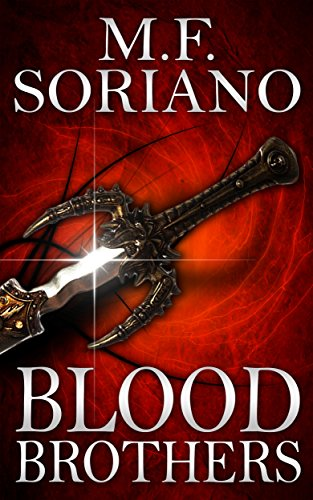 Blood Brothers: A Novel of Epic Fantasy by M.F. Soriano