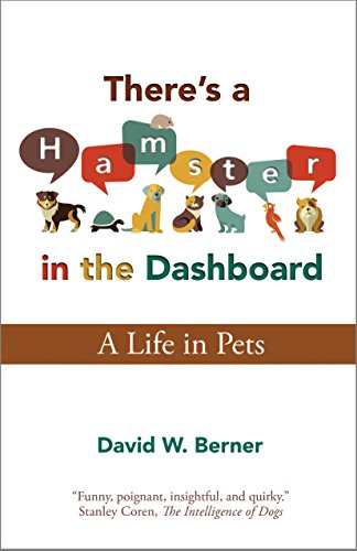 There's a Hamster in the Dashboard: A Life in Pets by David W. Berner