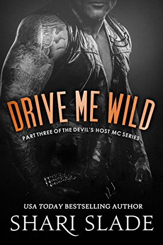 Drive Me Wild: A Biker Romance Serial (The Devil's Host Motorcycle Club Book 3) by Shari Slade