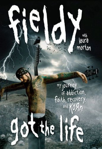 Got the Life: My Journey of Addiction, Faith, Recovery, and Korn by Fieldy