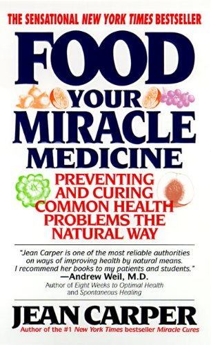 Food: Your Miracle Medicine by Jean Carper