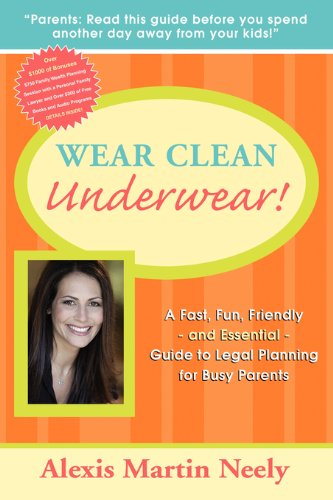 Wear Clean Underwear!: A Fast, Fun, Friendly and Essential Guide to Legal Planning for Busy Parents by Alexis Martin Neely