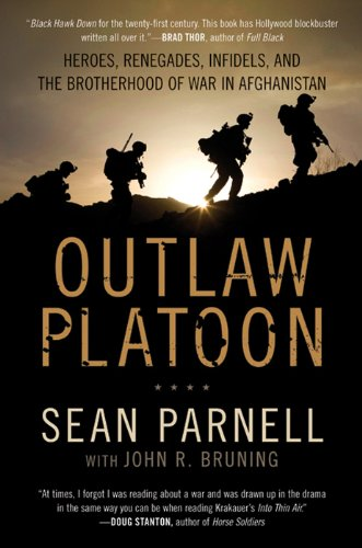 Outlaw Platoon: Heroes, Renegades, Infidels, and the Brotherhood of War in Afghanistan by Sean Parnell