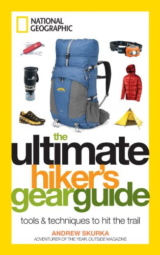 The Ultimate Hiker's Gear Guide: Tools and Techniques to Hit the Trail by Andrew Skurka