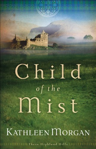 Child of the Mist (These Highland Hills Book #1) by Kathleen Morgan