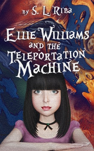 Ellie Williams and the Teleportation Machine by S. L. Riba