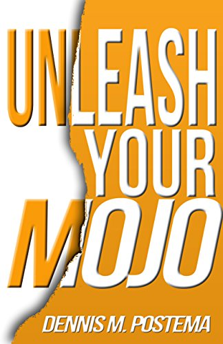 Unleash Your Mojo by Dennis Postema