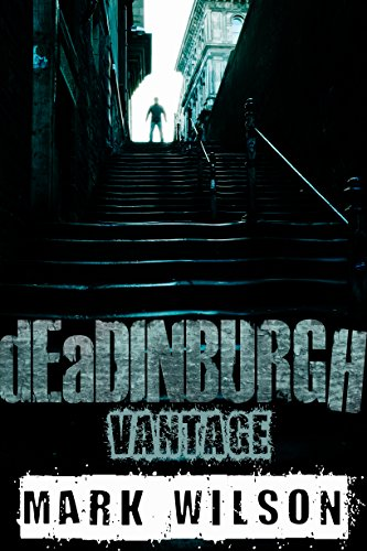 dEaDINBURGH: Vantage (Din Eidyn Corpus Book 1) by Mark Wilson