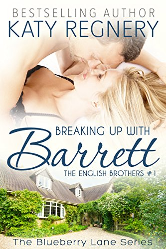 Breaking Up with Barrett: The English Brothers #1 (The Blueberry Lane Series) by Katy Regnery