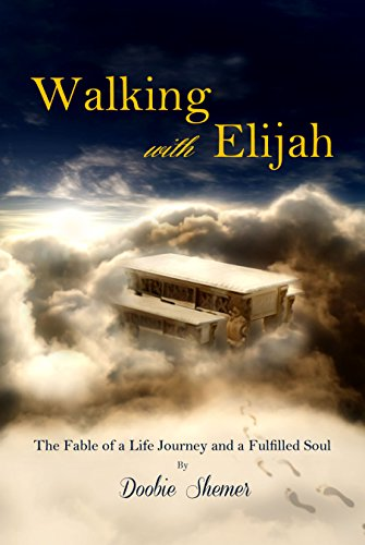 Walking with Elijah: The Fable of a Life Journey and a Fulfilled Soul by Doobie Shemer