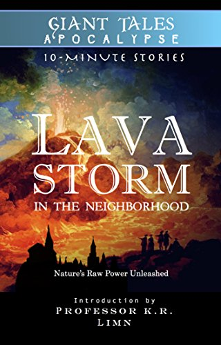 Lava Storm In the Neighborhood: Nature's Raw Power Unleashed (Giant Tales Apocalypse 10-Minute Stories) by H.M. Schuldt