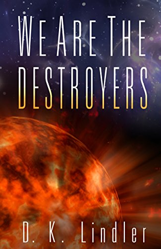 We Are The Destroyers (We Are***Are We Book 1) by D. K. Lindler