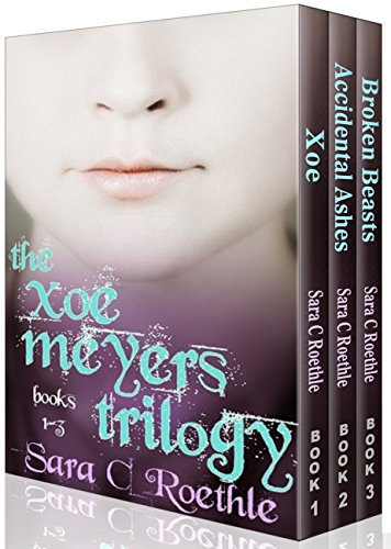 Xoe Meyers Trilogy: Books 1-3: Xoe, Accidental Ashes, and Broken Beasts (Xoe Meyers Young Adult Fantasy/Horror Series Book 0) by Sara C. Roethle