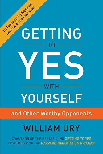 Getting to Yes with Yourself: (and Other Worthy Opponents) by William Ury