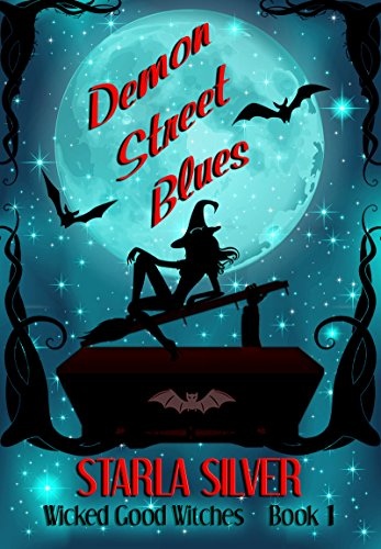 Demon Street Blues (Wicked Good Witches Book 1) by Starla Silver