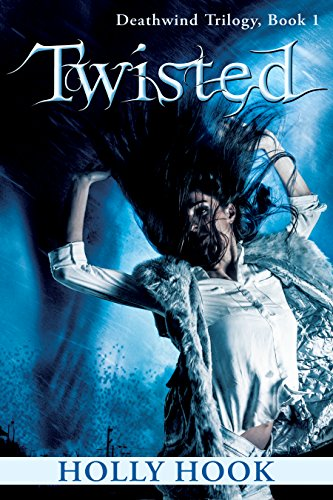 Twisted (#1 Deathwind Trilogy) by Holly Hook